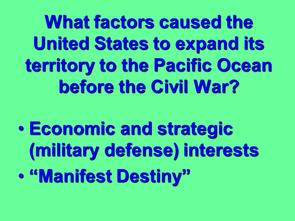 What factors caused the United States to expand its territory to the Pacific Ocean before the Civil War
