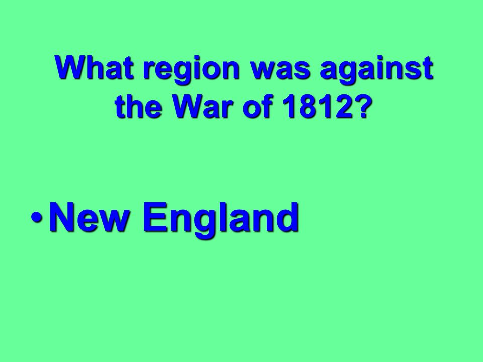 What region was against the War of 1812