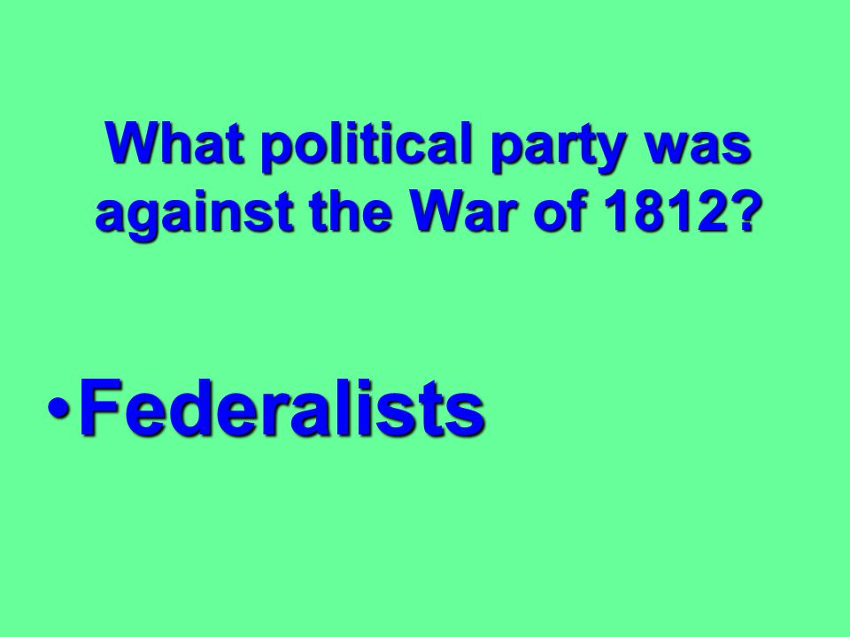 What political party was against the War of 1812
