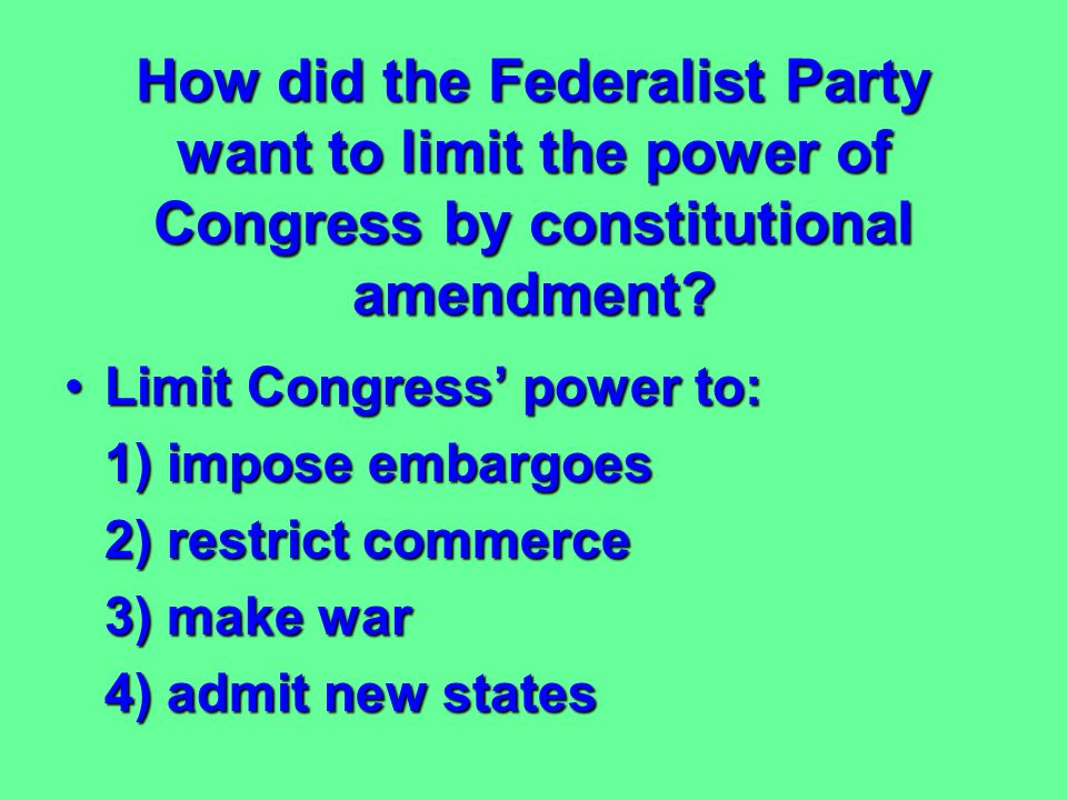 How did the Federalist Party want to limit the power of Congress by constitutional amendment