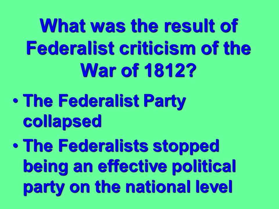 What was the result of Federalist criticism of the War of 1812