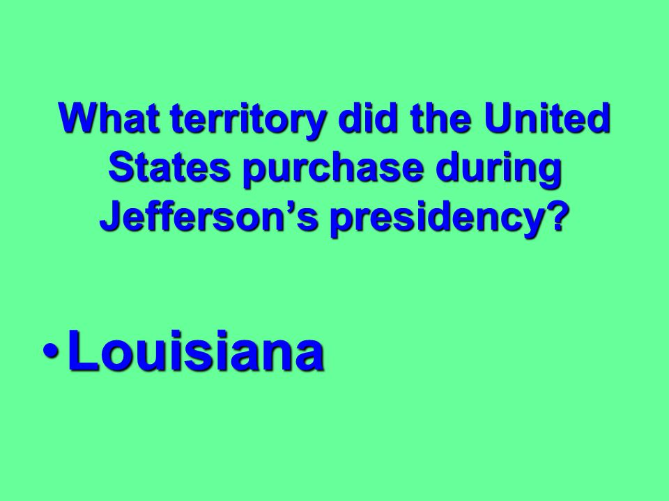 What territory did the United States purchase during Jefferson's presidency