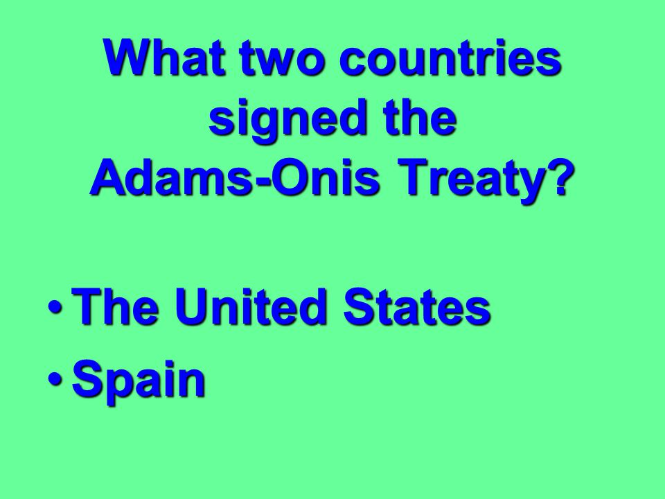 What two countries signed the Adams-Onis Treaty