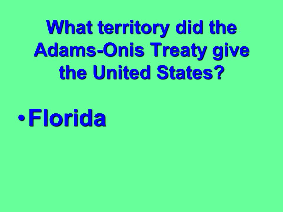 What territory did the Adams-Onis Treaty give the United States