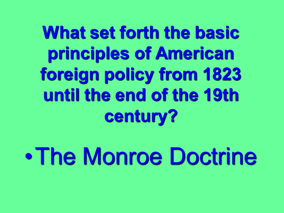 What set forth the basic principles of American foreign policy from 1823 until the end of the 19th century