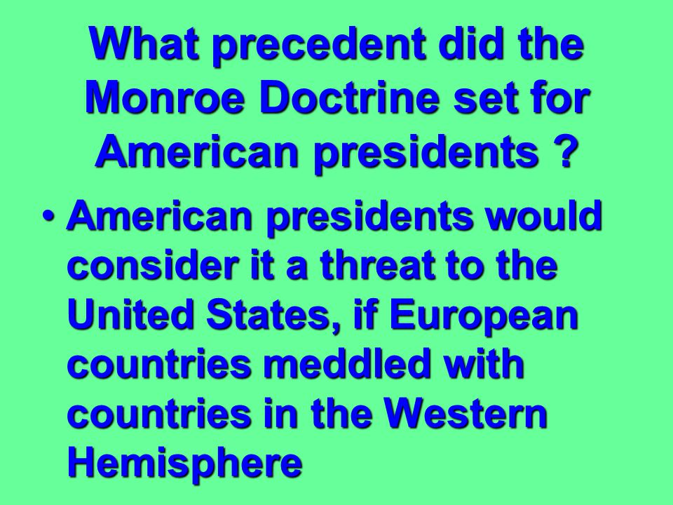 What precedent did the Monroe Doctrine set for American presidents
