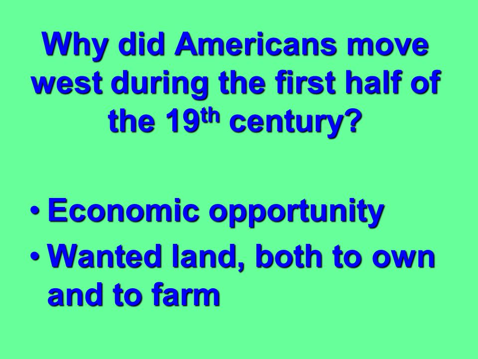 Why did Americans move west during the first half of the 19th century