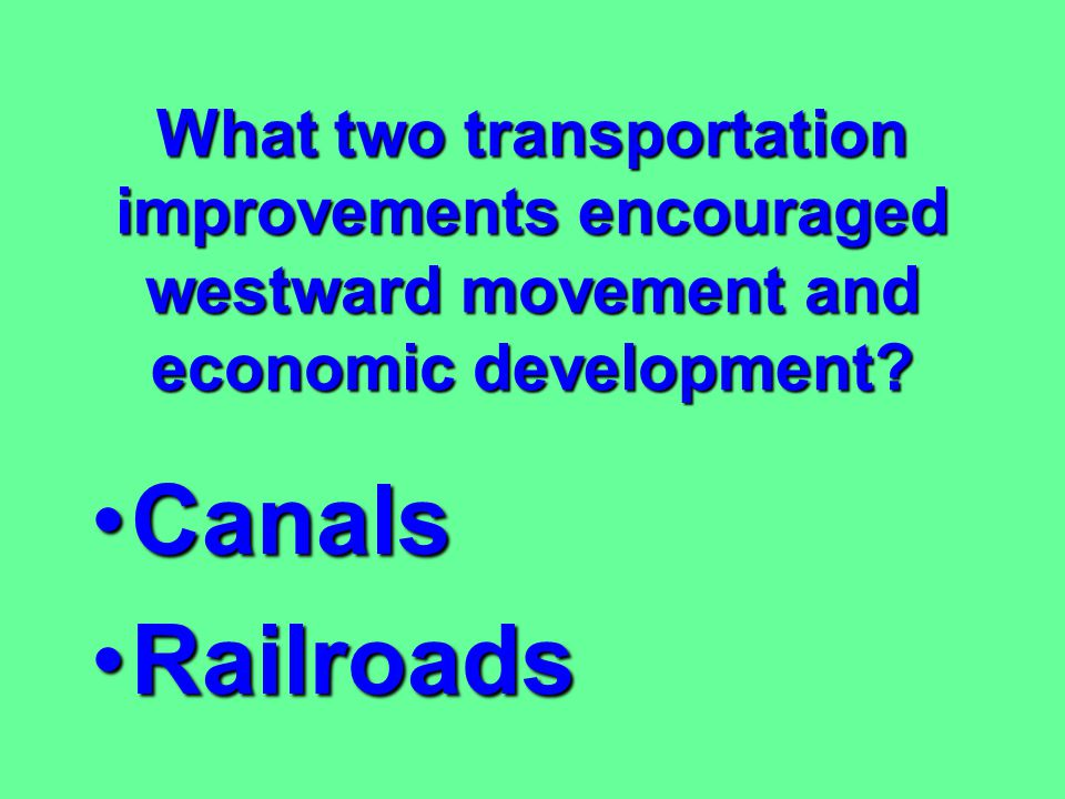 What two transportation improvements encouraged westward movement and economic development