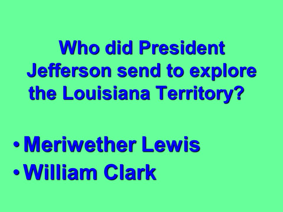 Who did President Jefferson send to explore the Louisiana Territory