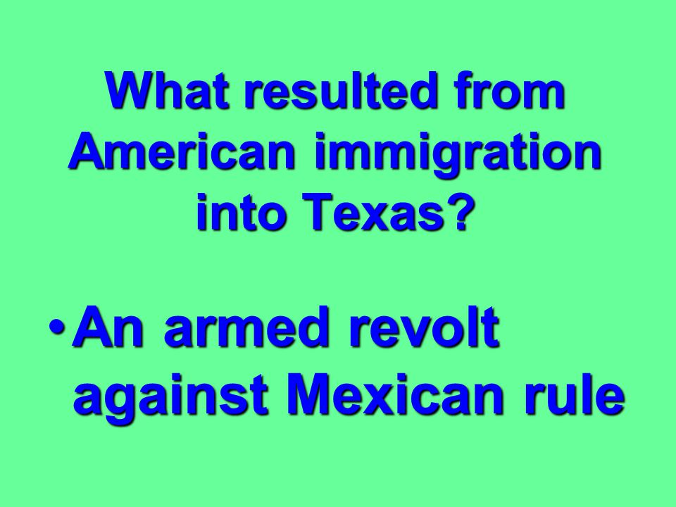 What resulted from American immigration into Texas