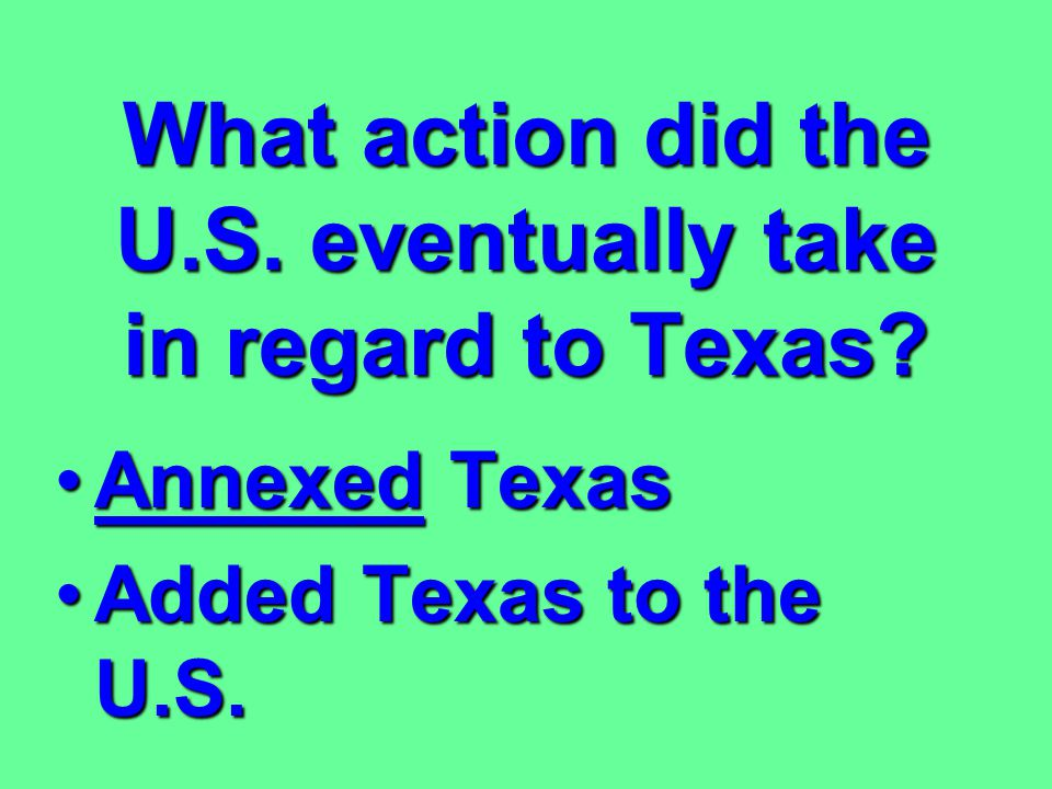 What action did the U.S. eventually take in regard to Texas