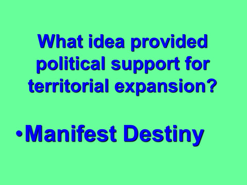 What idea provided political support for territorial expansion