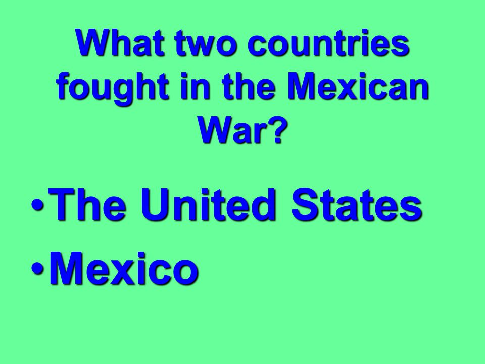 What two countries fought in the Mexican War