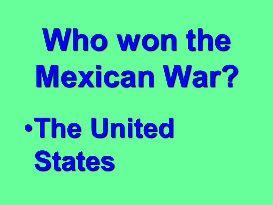 Who won the Mexican War The United States