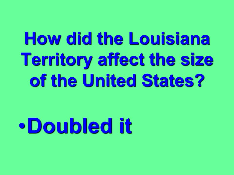 How did the Louisiana Territory affect the size of the United States