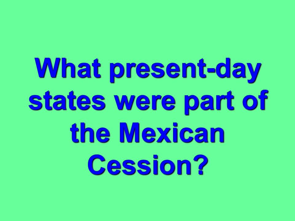What present-day states were part of the Mexican Cession
