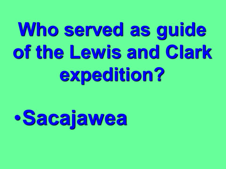Who served as guide of the Lewis and Clark expedition