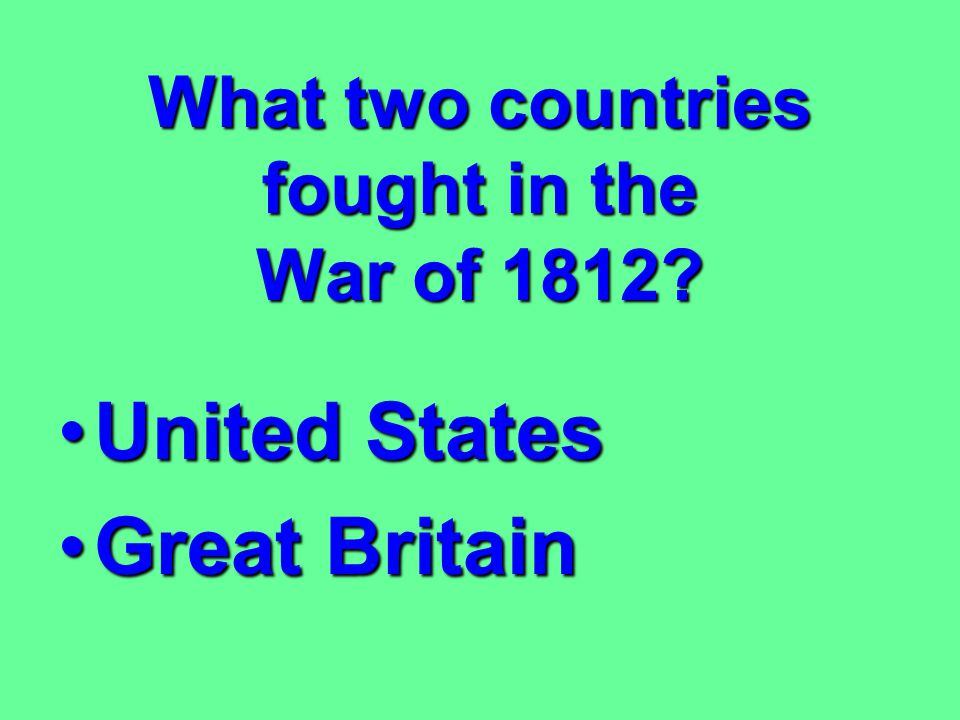 What two countries fought in the War of 1812