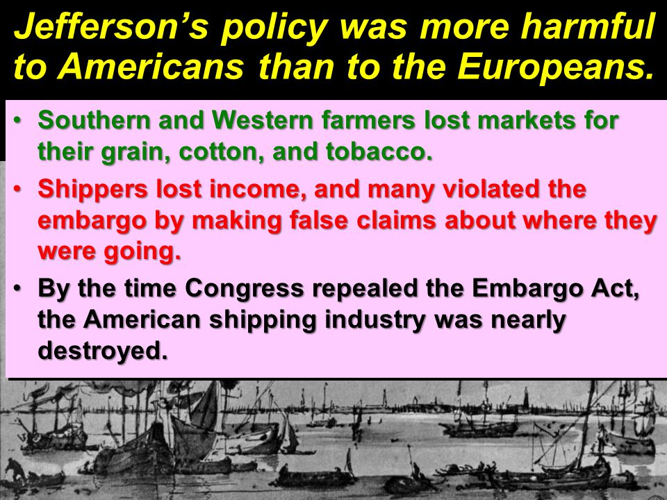 Jefferson's policy was more harmful to Americans than to the Europeans.
