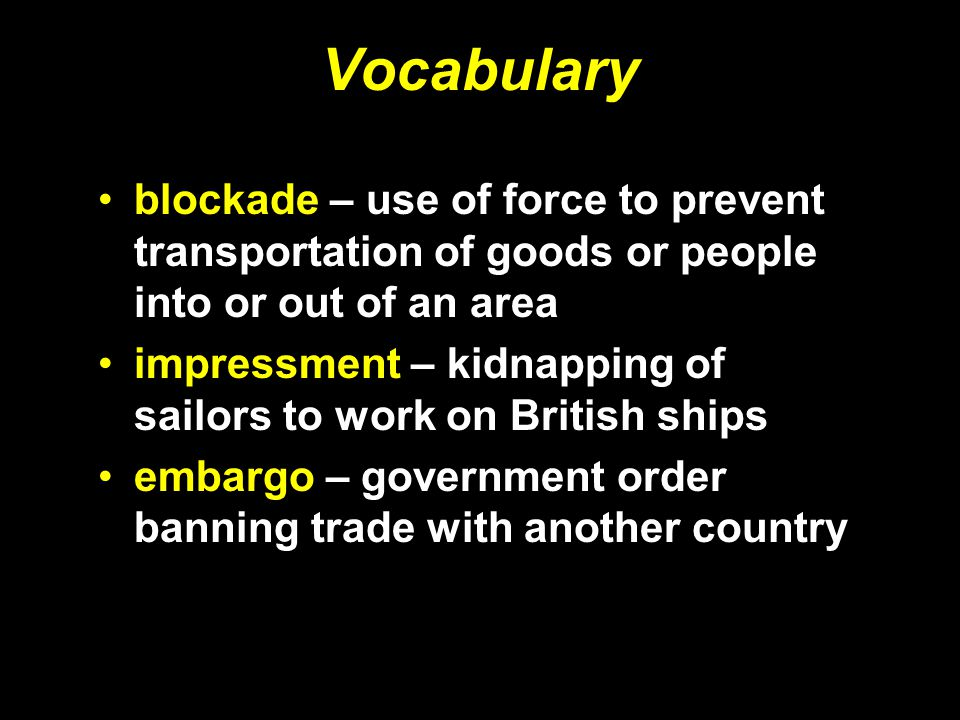 Vocabulary blockade – use of force to prevent transportation of goods or people into or out of an area.