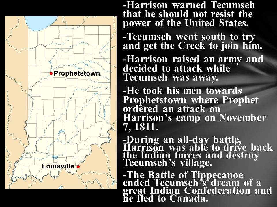 -Tecumseh went south to try and get the Creek to join him.