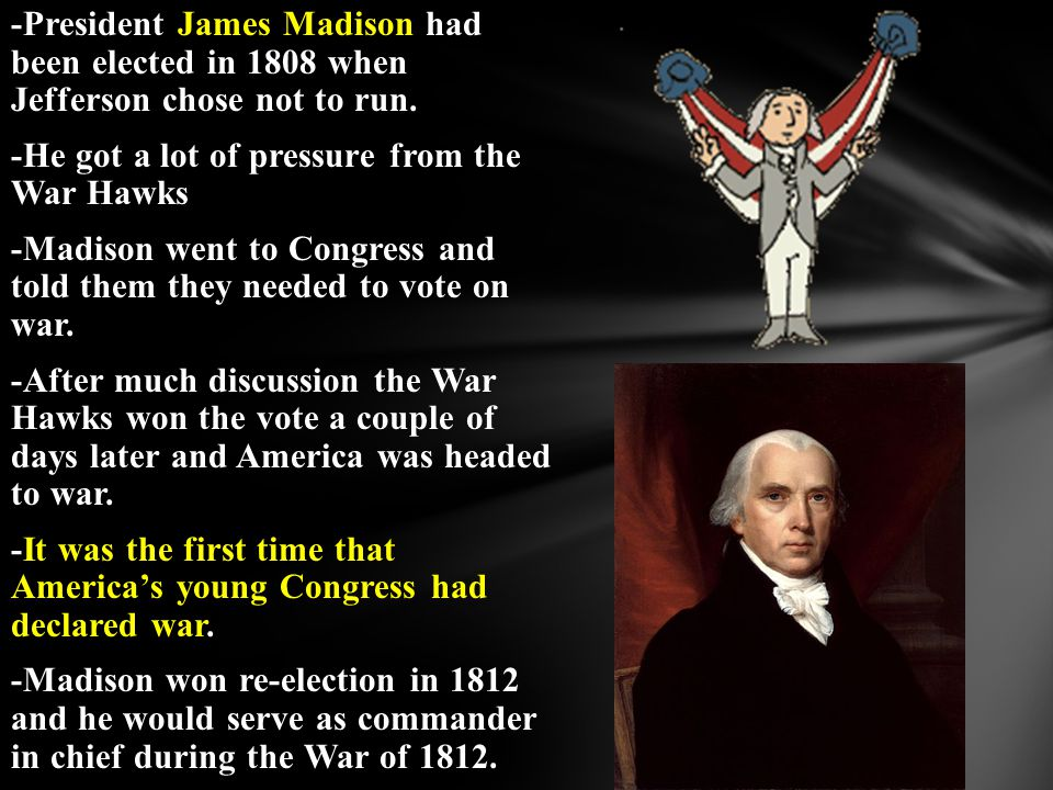 -President James Madison had been elected in 1808 when Jefferson chose not to run.
