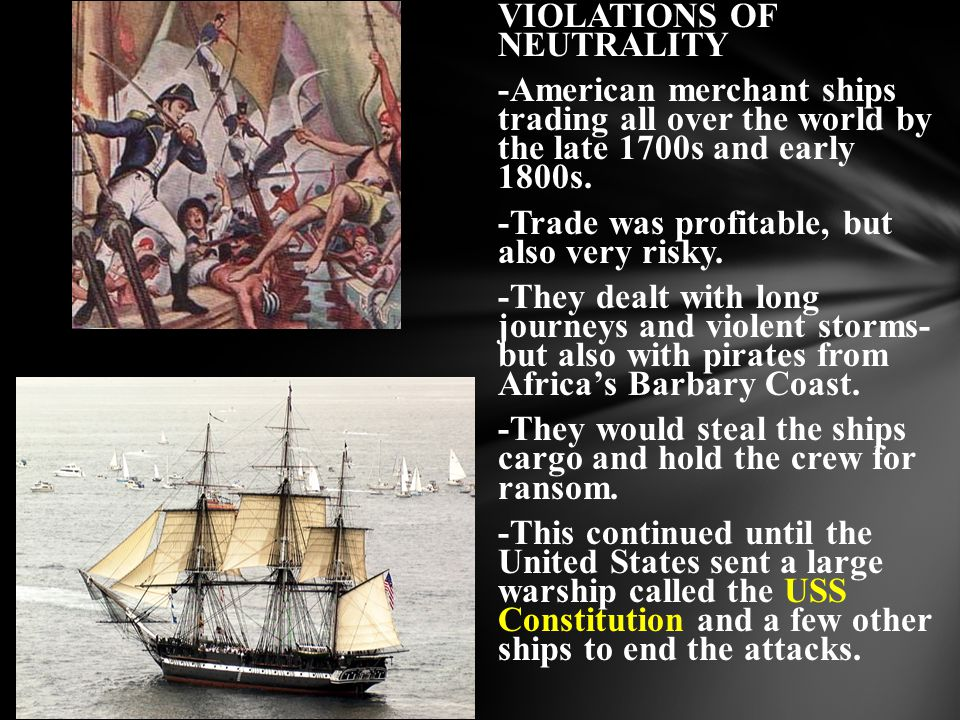 VIOLATIONS OF NEUTRALITY -American merchant ships trading all over the world by the late 1700s and early 1800s.