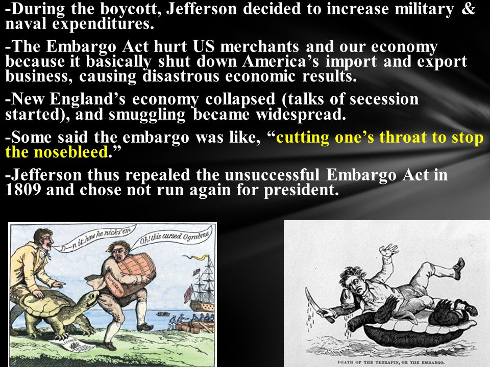 -During the boycott, Jefferson decided to increase military & naval expenditures.