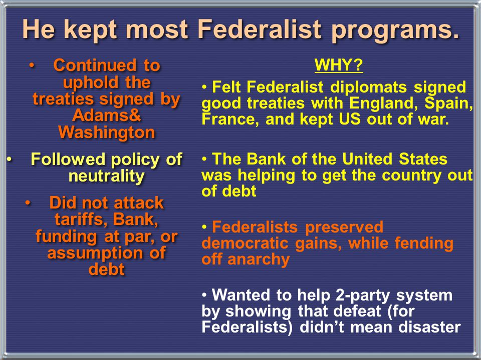 He kept most Federalist programs.