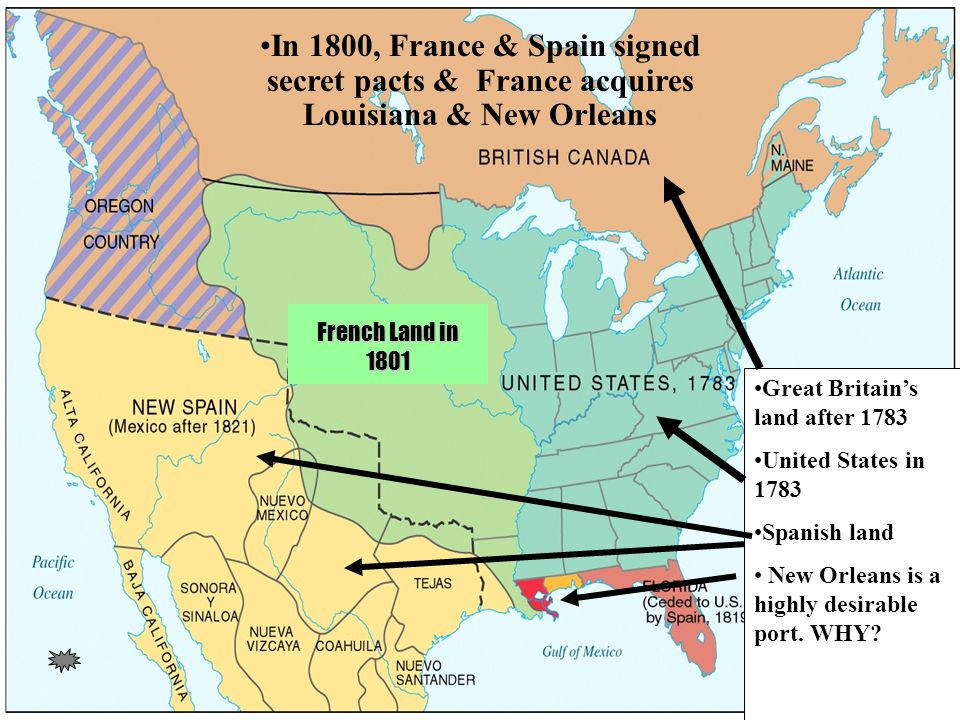 In 1800, France & Spain signed secret pacts & France acquires Louisiana & New Orleans