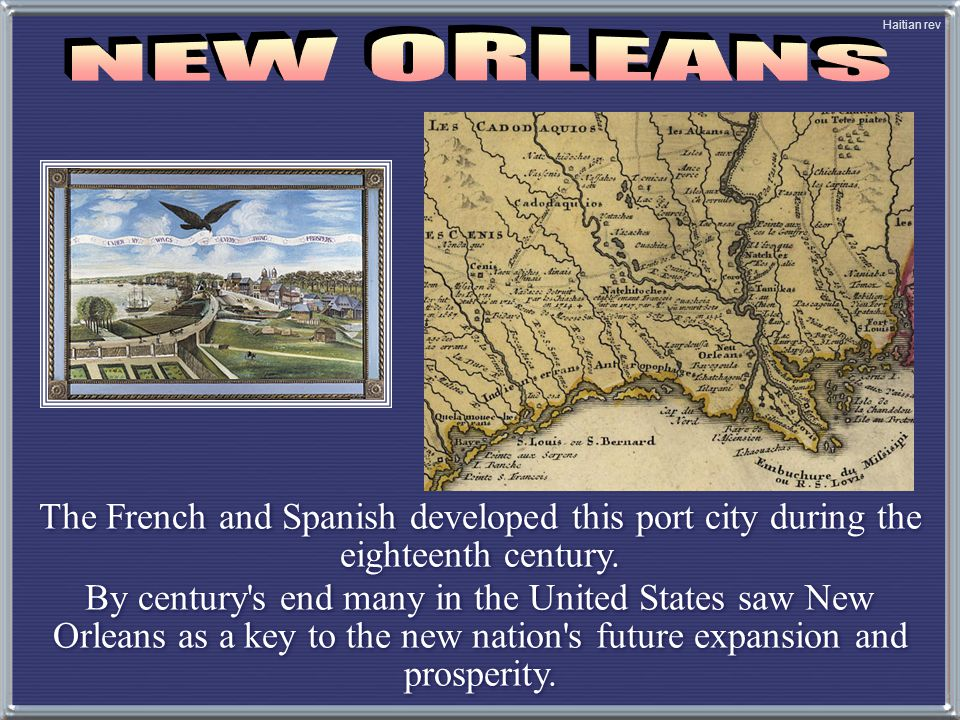 Haitian rev NEW ORLEANS. The French and Spanish developed this port city during the eighteenth century.