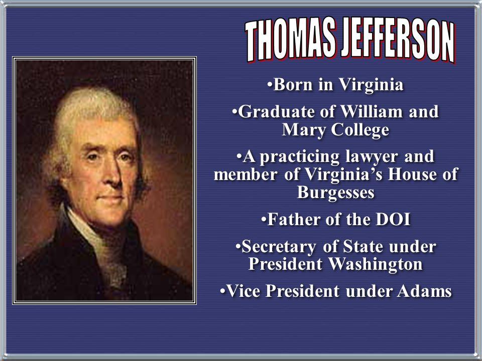 THOMAS JEFFERSON Born in Virginia Graduate of William and Mary College
