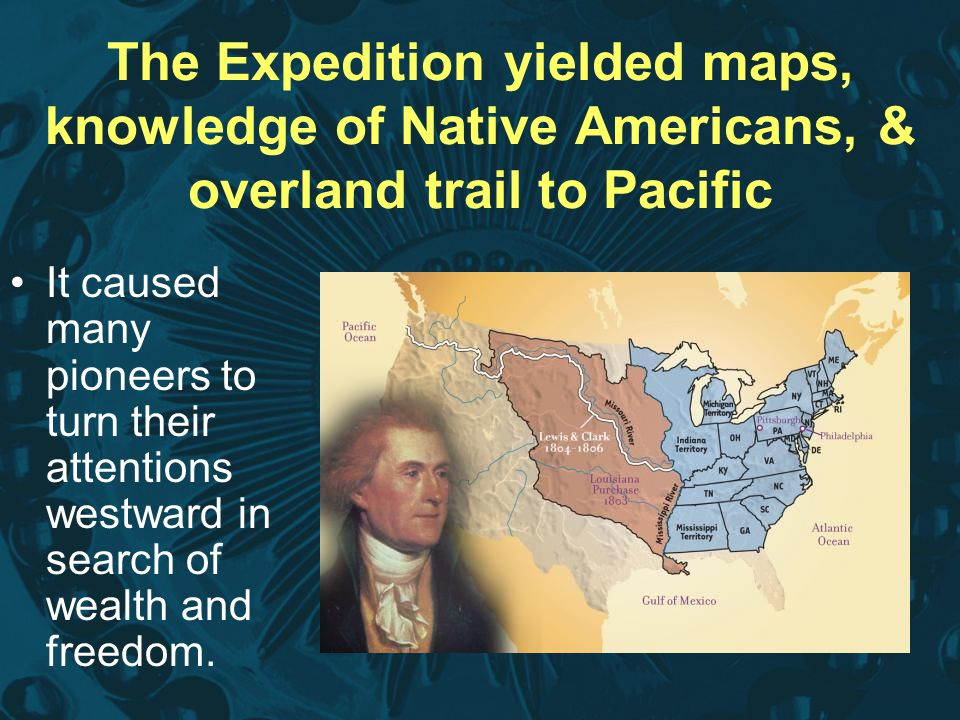 The Expedition yielded maps, knowledge of Native Americans, & overland trail to Pacific