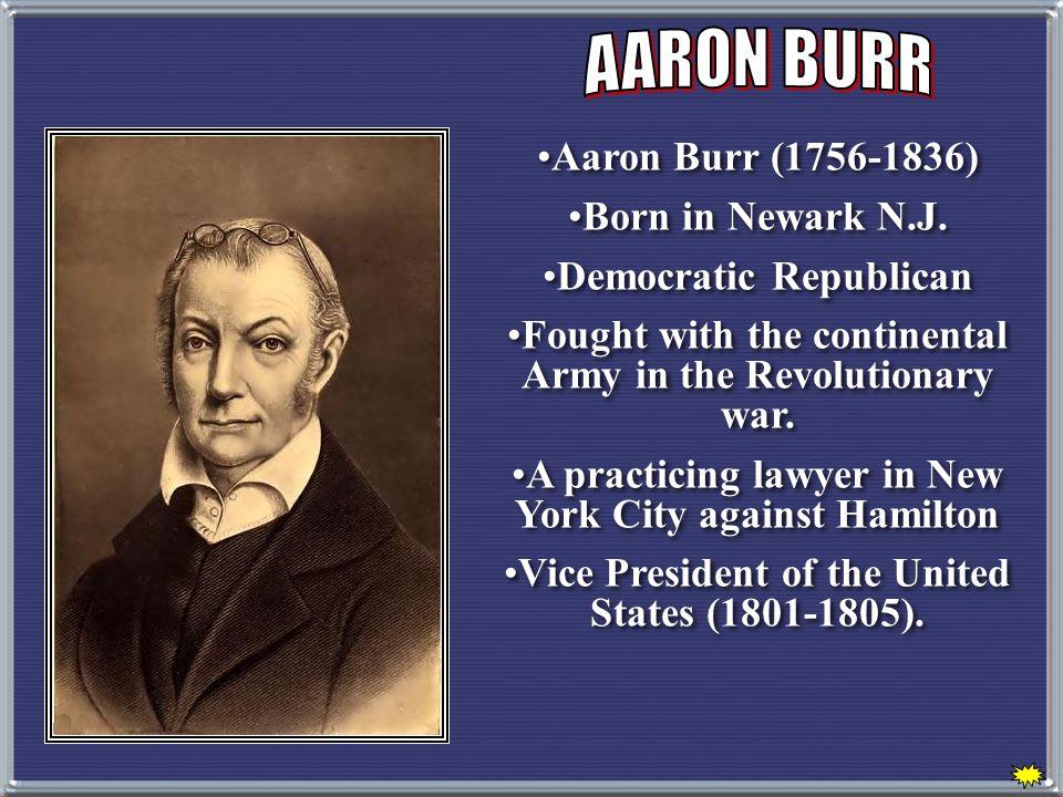 AARON BURR Aaron Burr (1756-1836) Born in Newark N.J.
