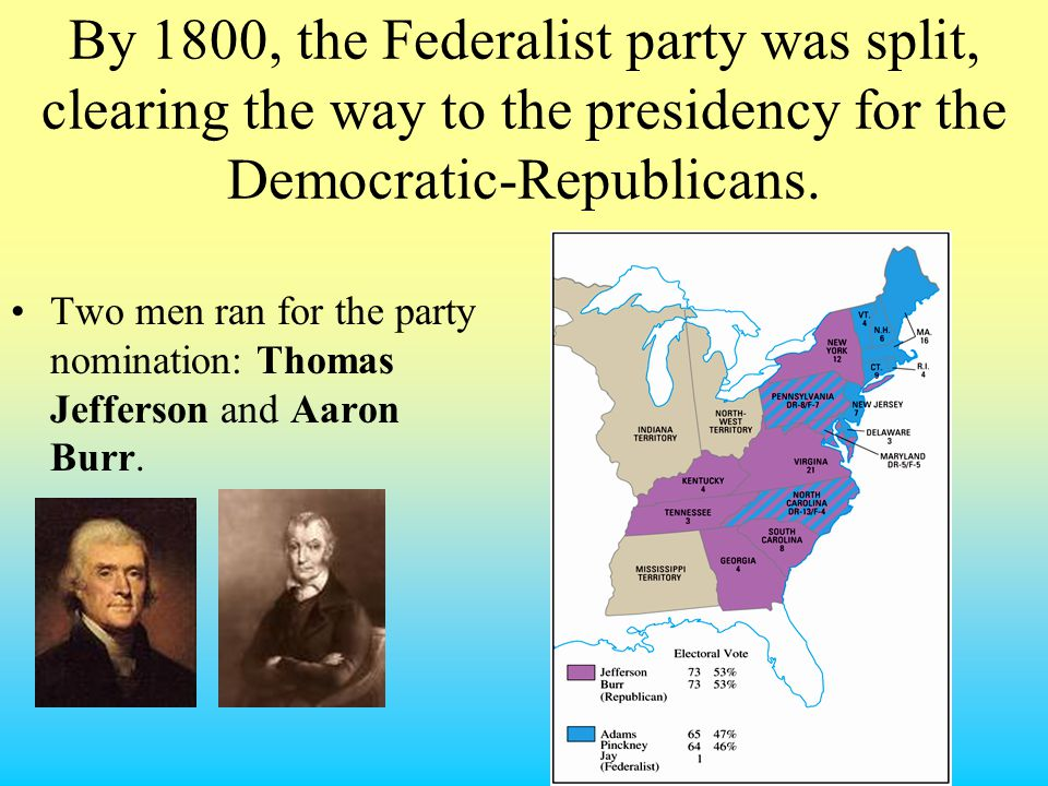 By 1800, the Federalist party was split, clearing the way to the presidency for the Democratic-Republicans.