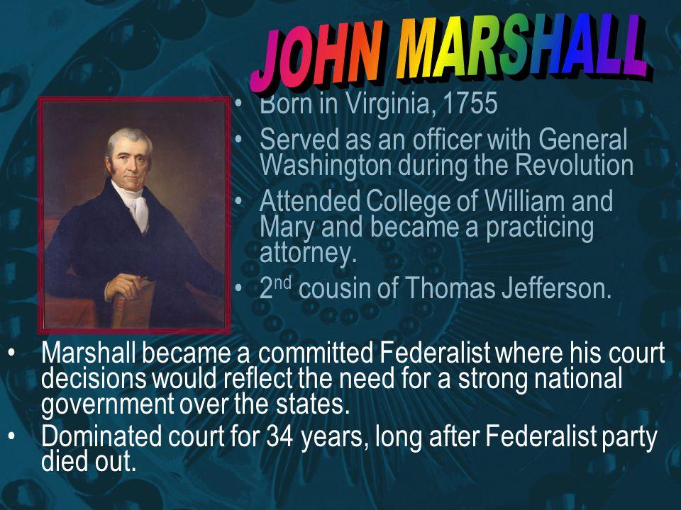 JOHN MARSHALL Born in Virginia, 1755