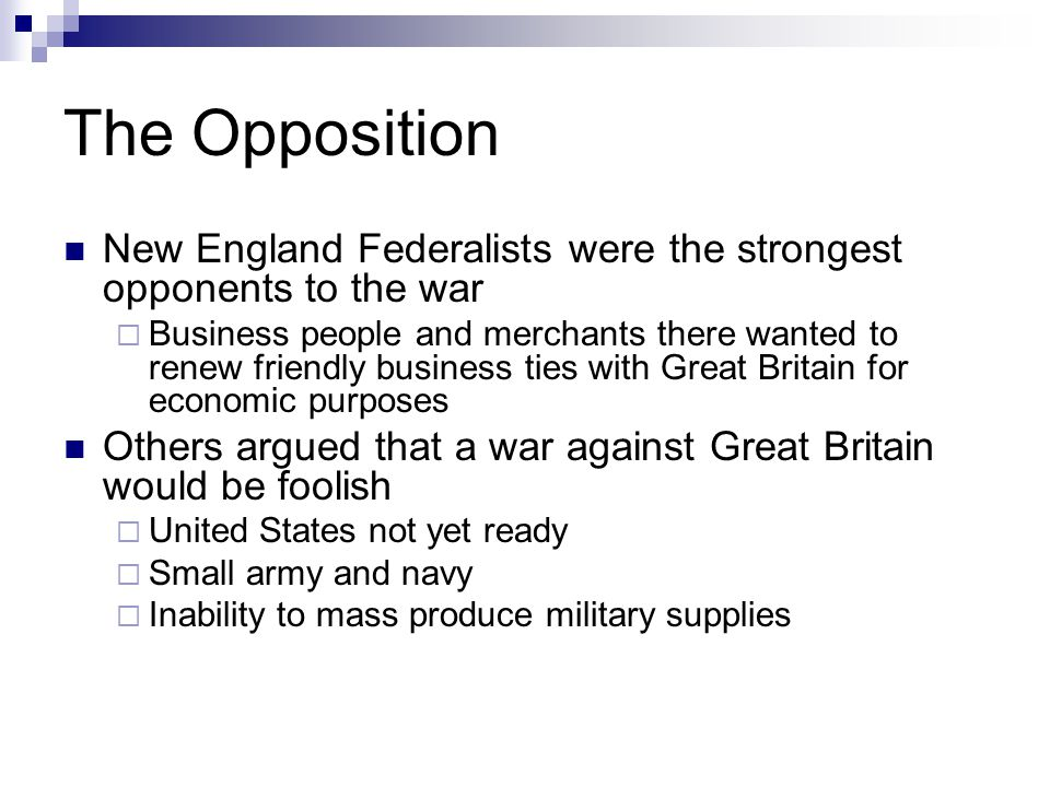 The Opposition New England Federalists were the strongest opponents to the war.