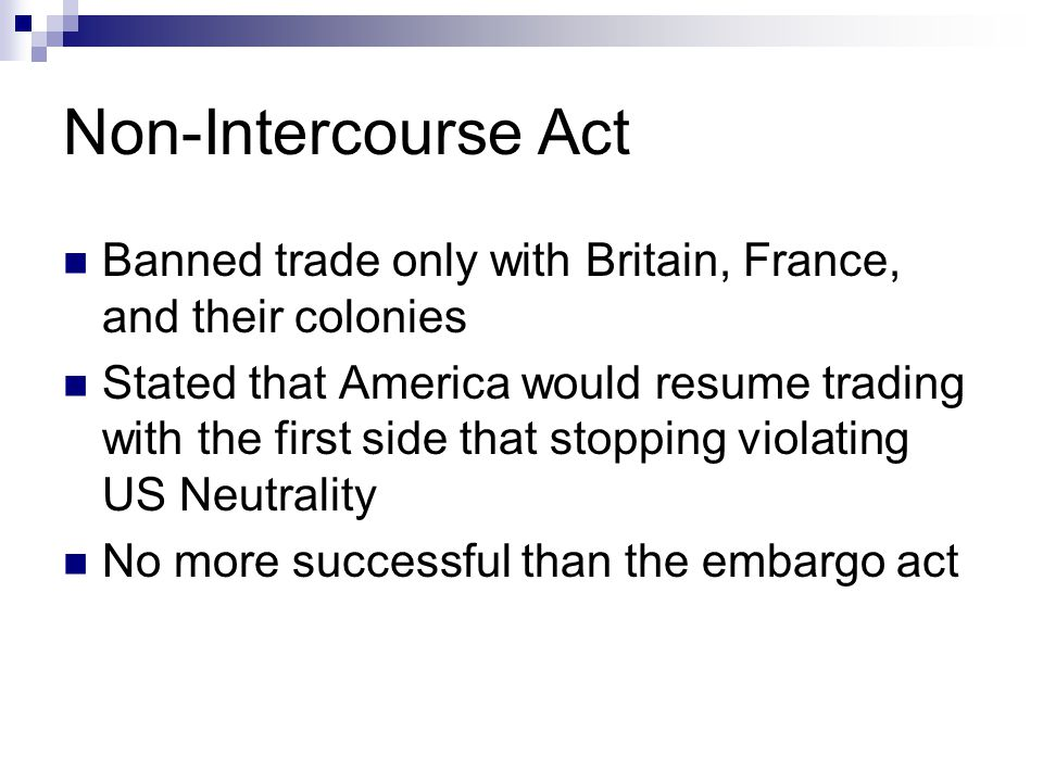 Non-Intercourse Act Banned trade only with Britain, France, and their colonies.