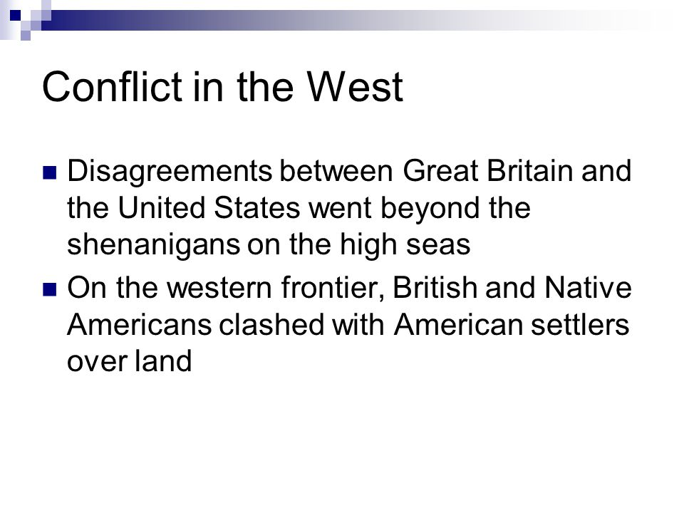Conflict in the West Disagreements between Great Britain and the United States went beyond the shenanigans on the high seas.