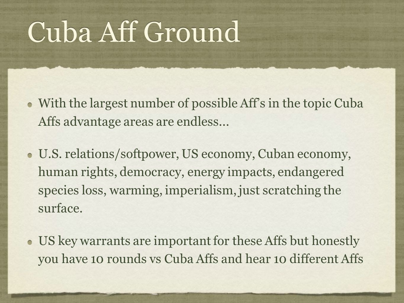 Cuba Aff Ground With the largest number of possible Aff's in the topic Cuba Affs advantage areas are endless...