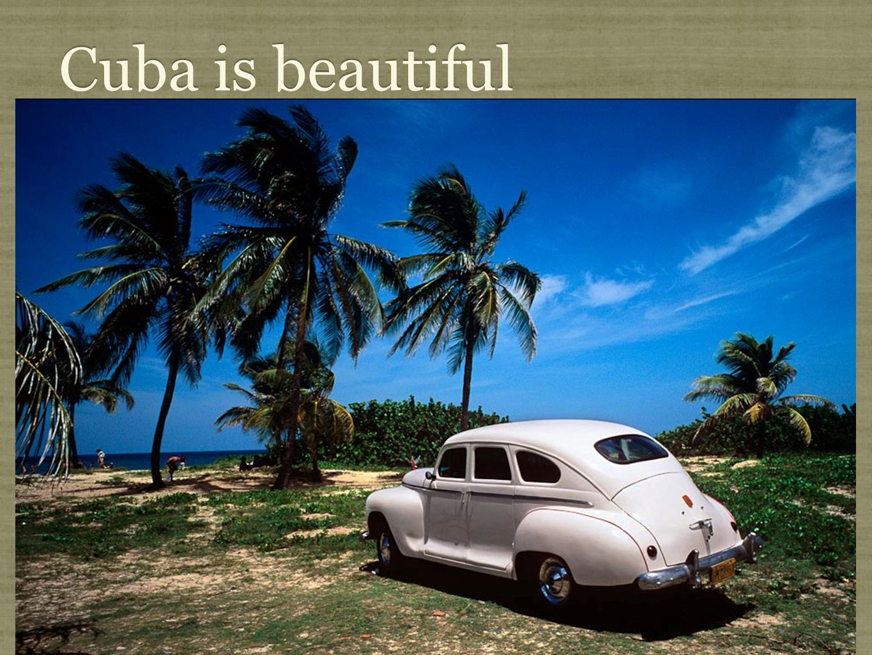 Cuba is beautiful