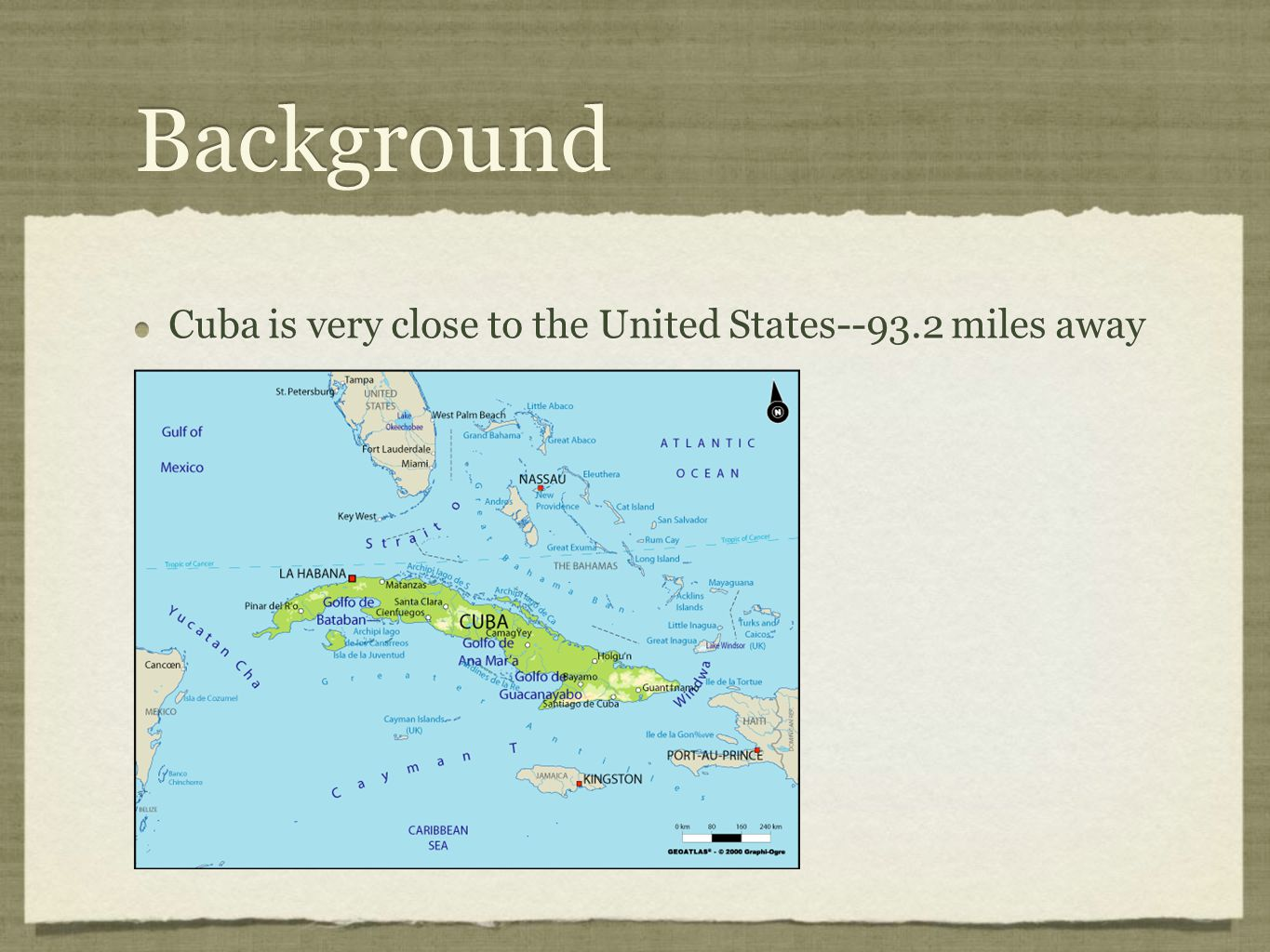Background Cuba is very close to the United States--93.2 miles away