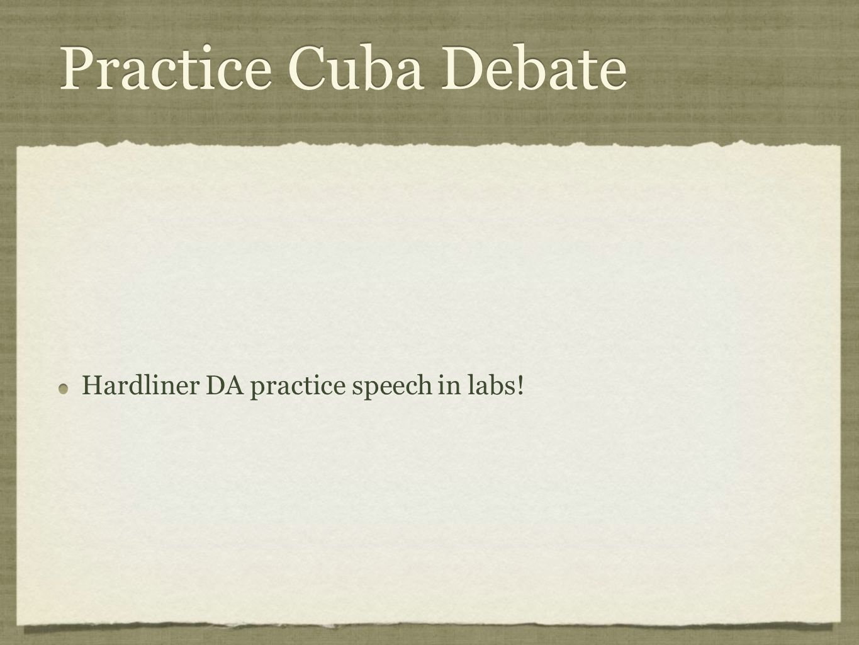 Practice Cuba Debate Hardliner DA practice speech in labs!
