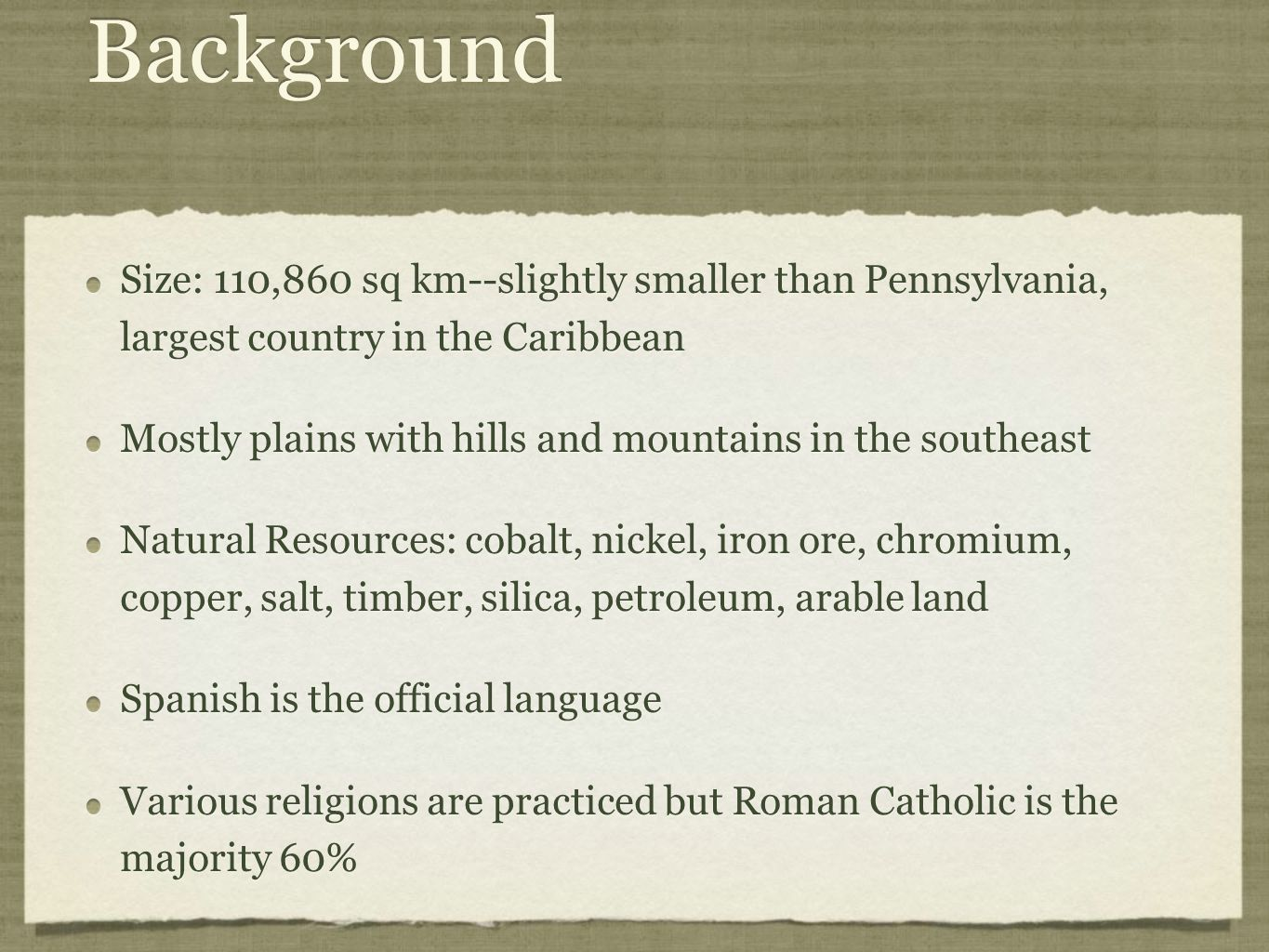 Background Size: 110,860 sq km--slightly smaller than Pennsylvania, largest country in the Caribbean.
