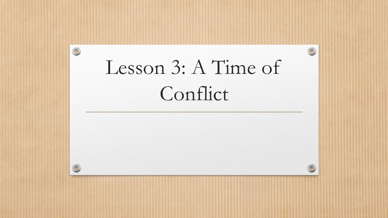 Lesson 3: A Time of Conflict