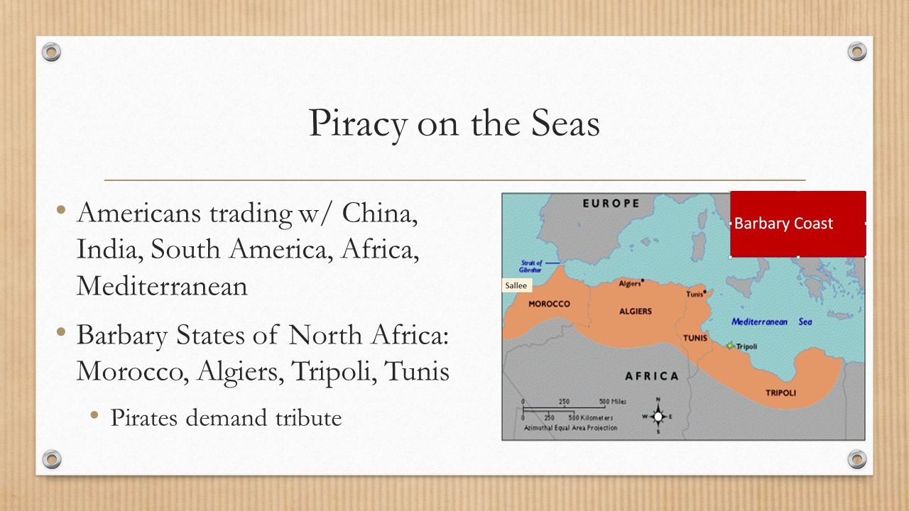 Piracy on the Seas Americans trading w/ China, India, South America, Africa, Mediterranean.