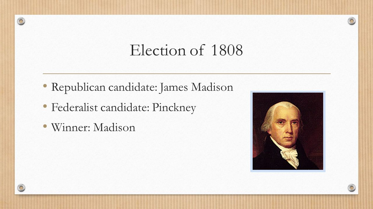 Election of 1808 Republican candidate: James Madison
