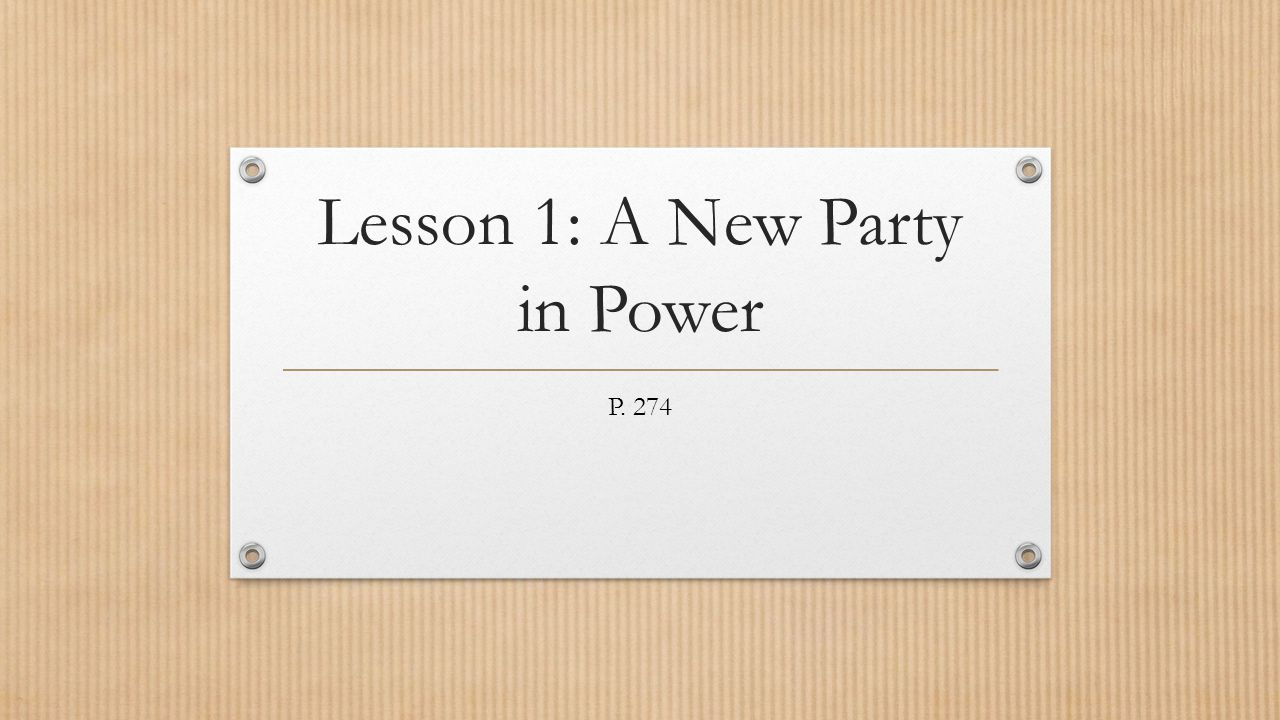 Lesson 1: A New Party in Power