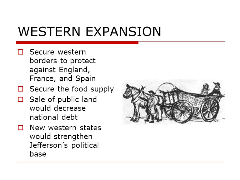 WESTERN EXPANSION Secure western borders to protect against England, France, and Spain. Secure the food supply.
