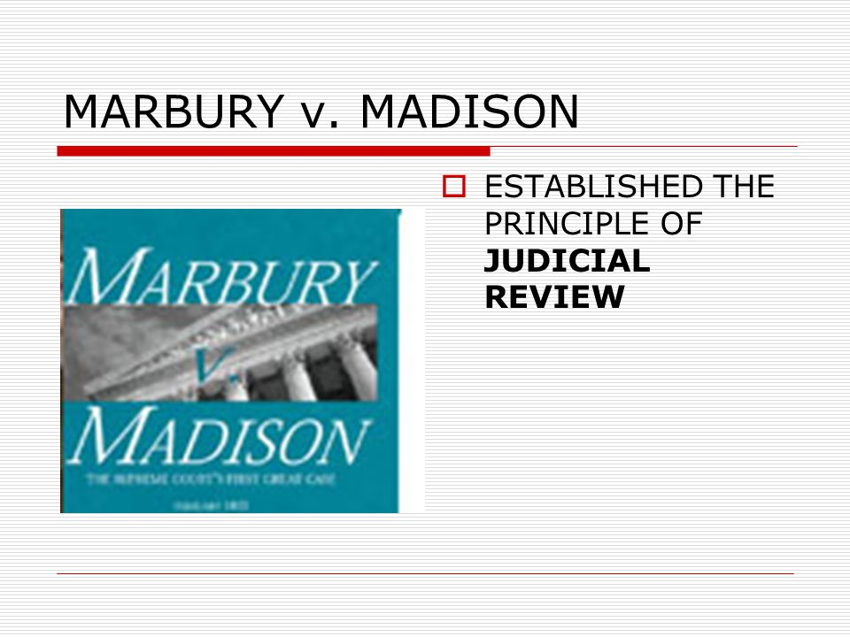 MARBURY v. MADISON ESTABLISHED THE PRINCIPLE OF JUDICIAL REVIEW